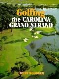 Golfing the Carolina Grand Strand - Tommy Woodrum - Hardcover