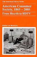 American Consumer Society, 1865-2005: From Hearth to HDTV