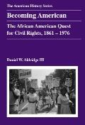Becoming American : The African American Quest for Civil Rights, 1861-1976