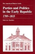 Parties and Politics in the Early Republic 1789-1815