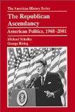 The Republican Ascendancy: American Politics, 1968-2001 (The American History Series)