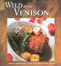 Wild About Venison World-Class Recipes for the Game Connoisseur