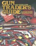 Gun Trader's Guide Complete Fully Illustrated Guide to Modern Firearms with Current Market V...