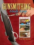Gunsmithing Made Easy: Projects for the Home Gunsmith - Bryce Towsley - Paperback