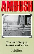 Ambush: The Real Story of Bonnie and Clyde - Larry Grove - Paperback - 1st ed