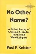 No Other Name? A Critical Survey of Christian Attitudes Toward the World Religions