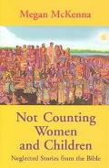Not Counting Women and Children Neglected Stories from the Bible