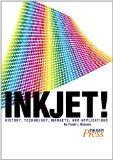 Inkjet! History, Technology, Markets, and Applications-Volume 1