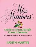 Miss Manners' Guide to Excruciatingly Correct Behavior The Ultimate Handbook on Modern Etiqu...