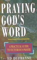 Praying God's Word A Practical Guide to Victorious Prayer