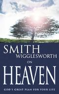 Smith Wigglesworth on Heaven God's Great Plan for Your Life