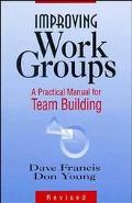 Improving Work Groups A Practical Manual for Team Building
