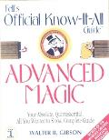 Advanced Magic Your Absolute, Quintessential, All You Wanted to Know, Complete Guide