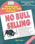 Fell's Official Know-It-All Guide No Bull Selling Your Absolute, Quintessential, All You Wan...