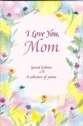I Love You, Mom A Blue Mountain Arts Collection About Life's Greatest Gift...Having a Mom Li...