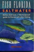 Fish Florida Saltwater/Better Than Luck-The Fool Proof Guide to Florida Saltwater Fishing