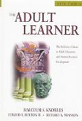 Adult Learner The Definitive Classic in Adult Education and Human Resource Development