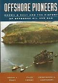 Offshore Pioneers Brown & Root and the History of Offshore Oil and Gas