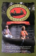 Carefree Canoeing in Florida A Guide to Trails and Outfitters on Florida's Scenic Waterways