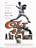 Six-Gun Salute An Illustrated History of the Houston Colt .45S, 1962-1964