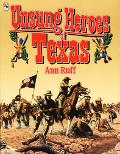 Unsung Heroes of Texas Stories of Courage and Honor from Texas History and Legend