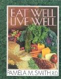 Eat Well,. Live Well - Pamela M. Smith - Hardcover