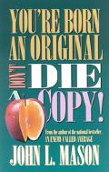 You're Born an Original, Don't Die a Copy!