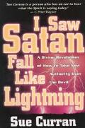 I Saw Satan Fall Like Lightening A Divine Revelation of How to Take New Authority over the D...