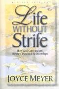 Life Without Strife How God Can Heal and Restore Broken Relationships
