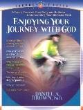 Enjoying Your Journey With God A Totally Practical, Non-Religious Guide to Understanding You...
