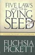 Five Laws of the Dying Seed Discover the Secret to a Fruitful Life