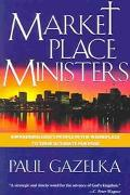Marketplace Ministers Awakening God's People in the Workplace to Their Ultimate Purpose
