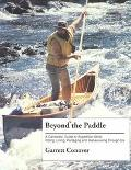 Beyond the Paddle: A Canoeist's Guide to Expedition Skills-Polling, Lining, Portaging, and M...