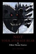 Not Your Average Bear & Other Maine Stories
