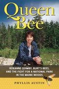Queen Bee : Roxanne Quimby, Burt's Bees, and the Fight for a National Park in the Maine Woods