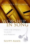 Worship in Song a Biblical Approach to Music and Worship