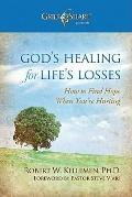 God's Healing for Life's Losses : How to Find Hope When Your're Hurting