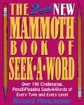 The New Mammoth Book of Seek-A-Word: Over 300 Pencil-Pleasing Seek-a-Words of Every Type and...
