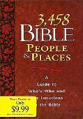 3,458 Bible People & Places A Guide to Who's Who and Key Locations in the Bible