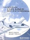 Federal Aviation Regulations Explained Parts 1, 61, 91, 141, and Ntsb 830