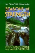 Seasons of Strength New Visions of Adult Christian Maturing