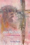 Jesus the Christ A New Testament Portrait