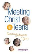 Meeting Christ in Teens Startling Moments of Grace