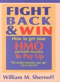 Fight Back and Win How to Get Hmo's and Health Insurance to Pay Up
