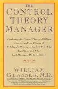 Control Theory Manager Combining the Control Theory of William Glasser With the Wisdom of W....