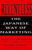 Relentless: The Japanese Way of Marketing
