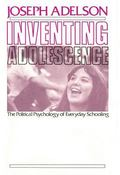 Inventing Adolescence The Political Psychology of Everyday Schooling