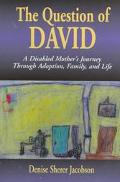 Question of David A Disabled Mother's Journey Through Adoption, Family, and Life