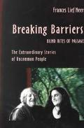 Breaking Barriers Blind Rites of Passage the Extraordinary Stories of Uncommon People
