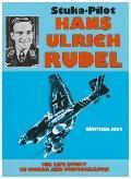 Stuka-Pilot Hans-Ulrich Rudel His Life Story in Words in Photographs